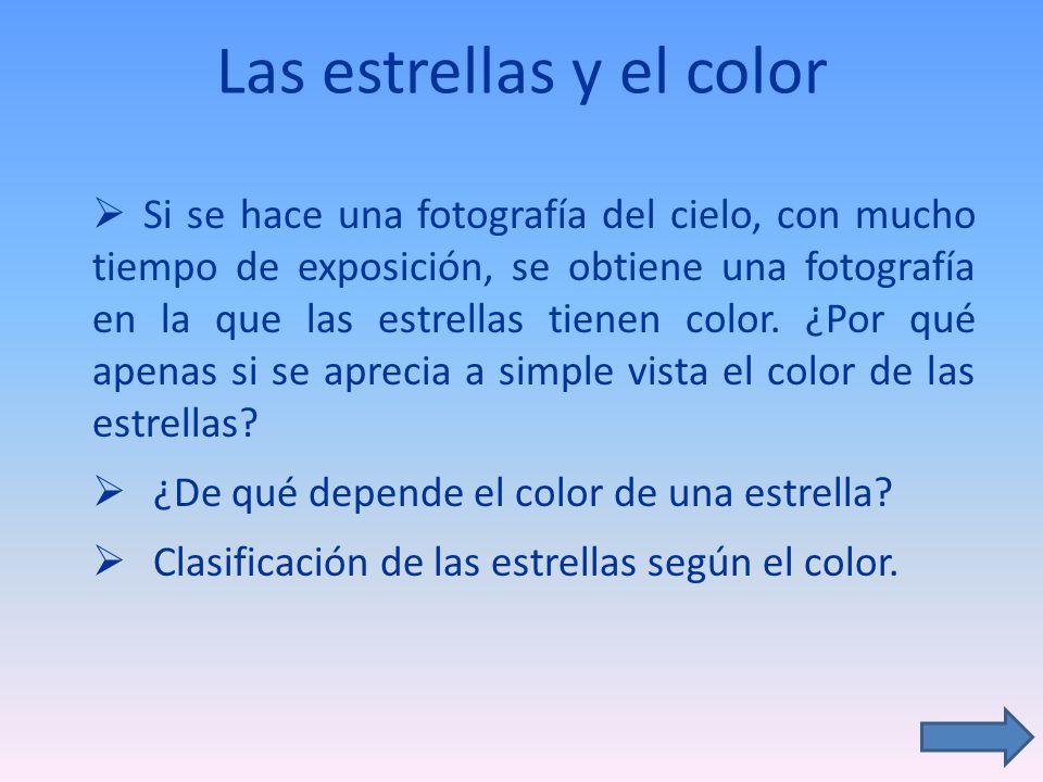 Las estrellas y el color Si se hace una fotografía del cielo, con mucho tiempo de exposición, se obtiene una fotografía en la que las estrellas tienen color.