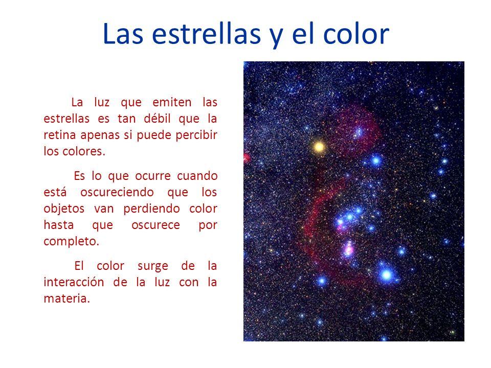 Las estrellas y el color La luz que emiten las estrellas es tan débil que la retina apenas si puede percibir los colores.