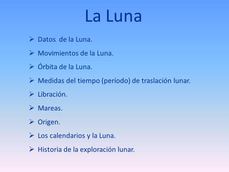 Medidas del tiempo de traslación lunar Mes sidéreo o estelar: Tiempo transcurrido hasta que la Luna vuelva a ocupar la misma posición respecto a las estrellas.