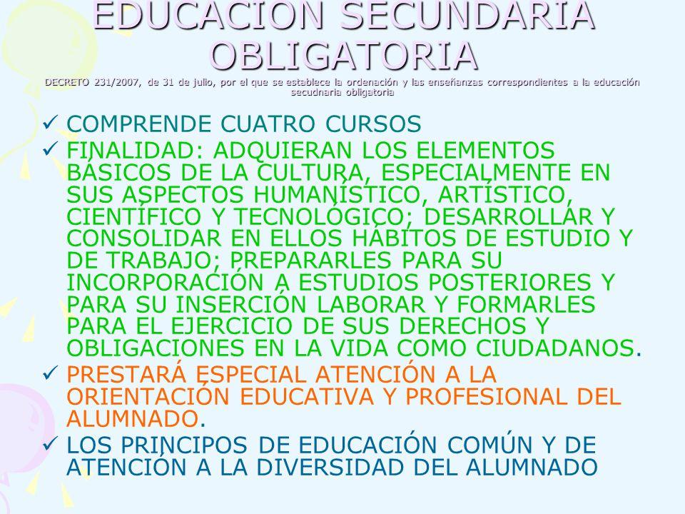 EDUCACIÓN SECUNDARIA OBLIGATORIA DECRETO 231/2007, de 31 de julio, por el que se establece la ordenación y las enseñanzas correspondientes a la educac