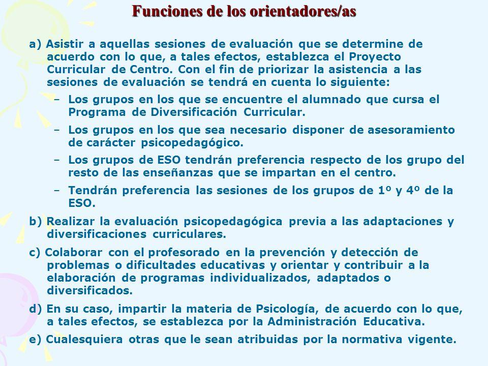 Funciones de los orientadores/as a) Asistir a aquellas sesiones de evaluación que se determine de acuerdo con lo que, a tales efectos, establezca el P