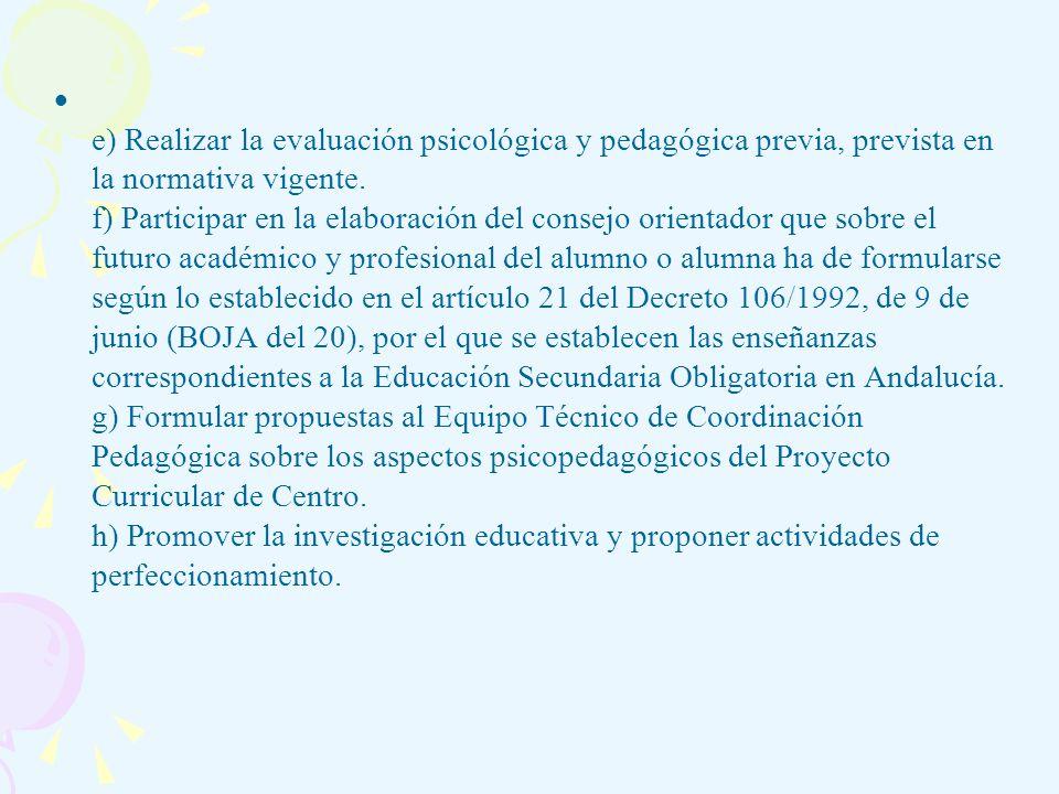 e) Realizar la evaluación psicológica y pedagógica previa, prevista en la normativa vigente. f) Participar en la elaboración del consejo orientador qu