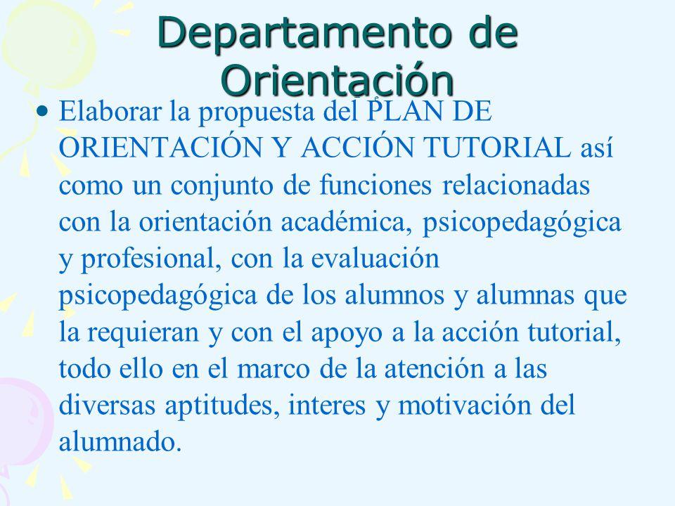 Departamento de Orientación Elaborar la propuesta del PLAN DE ORIENTACIÓN Y ACCIÓN TUTORIAL así como un conjunto de funciones relacionadas con la orie