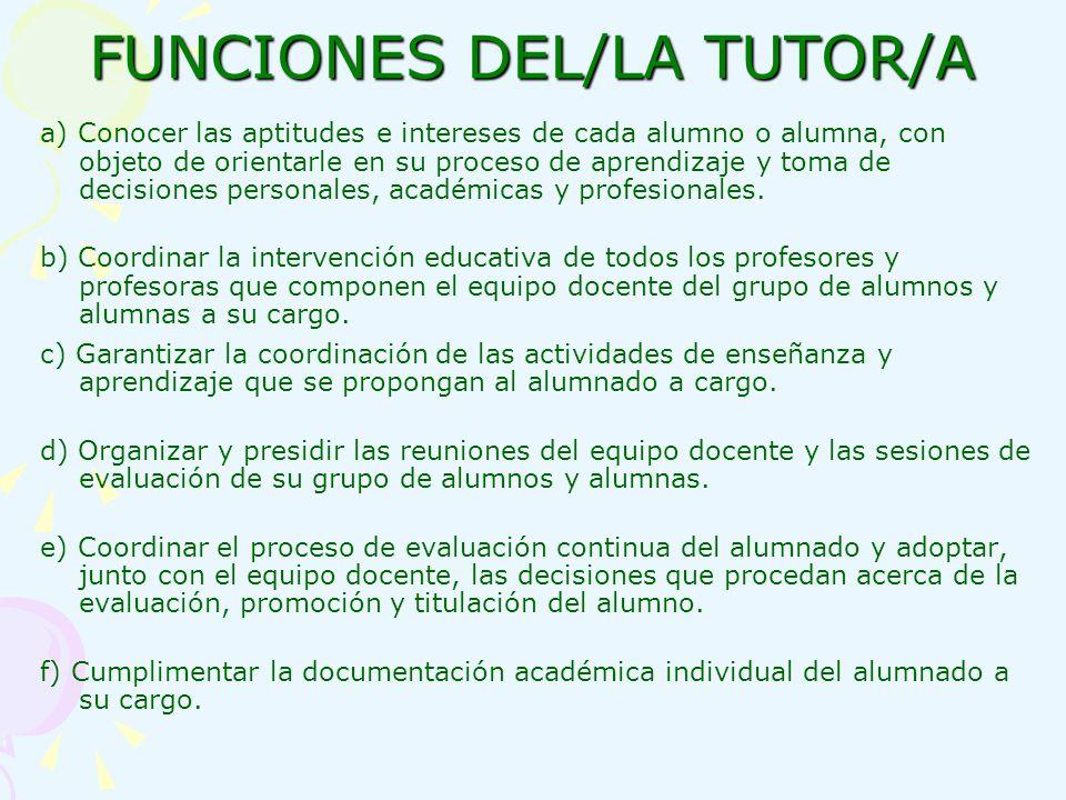 FUNCIONES DEL/LA TUTOR/A a) Conocer las aptitudes e intereses de cada alumno o alumna, con objeto de orientarle en su proceso de aprendizaje y toma de