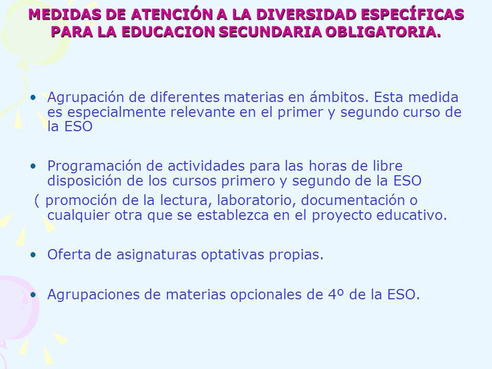 MEDIDAS DE ATENCIÓN A LA DIVERSIDAD ESPECÍFICAS PARA LA EDUCACION SECUNDARIA OBLIGATORIA. Agrupación de diferentes materias en ámbitos. Esta medida es