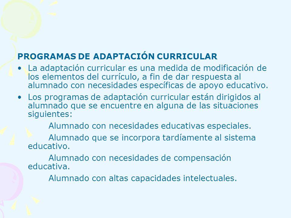 PROGRAMAS DE ADAPTACIÓN CURRICULAR La adaptación curricular es una medida de modificación de los elementos del currículo, a fin de dar respuesta al al