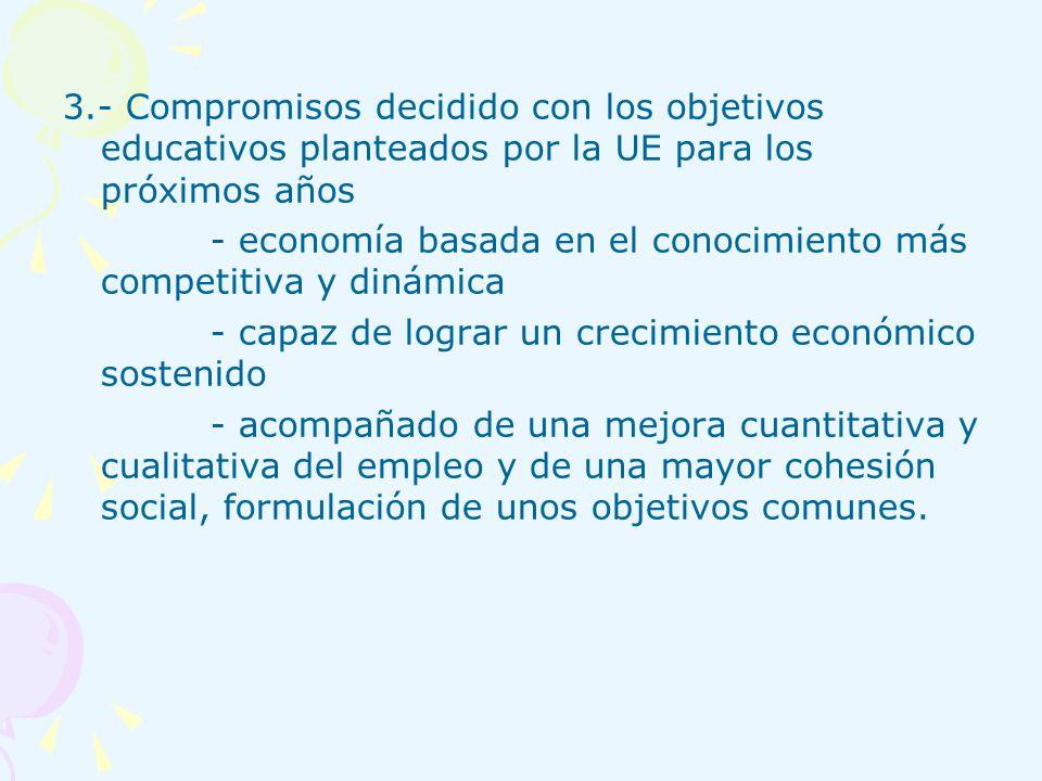 3.- Compromisos decidido con los objetivos educativos planteados por la UE para los próximos años - economía basada en el conocimiento más competitiva