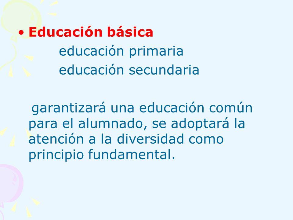 Educación básica educación primaria educación secundaria garantizará una educación común para el alumnado, se adoptará la atención a la diversidad com