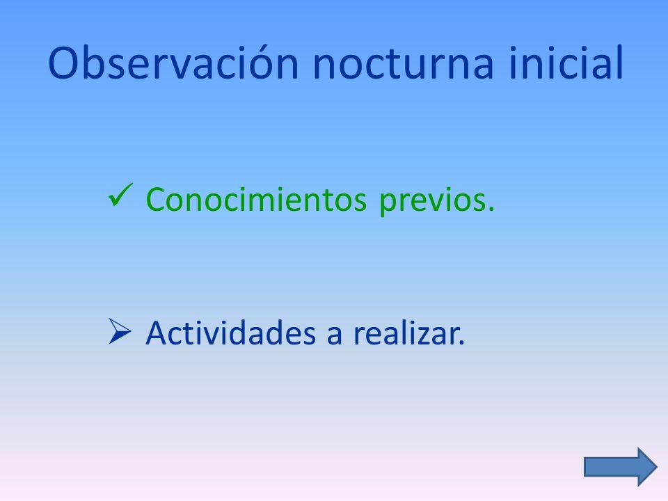 Observación nocturna inicial Conocimientos previos. Actividades a realizar.
