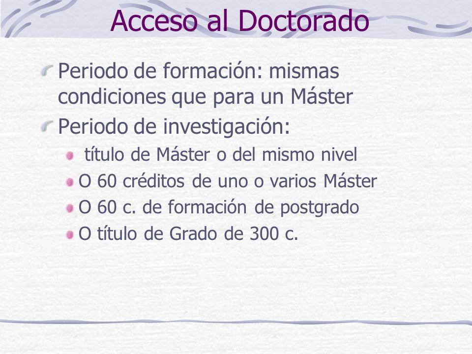 Acceso al Doctorado Periodo de formación: mismas condiciones que para un Máster Periodo de investigación: título de Máster o del mismo nivel O 60 créditos de uno o varios Máster O 60 c.