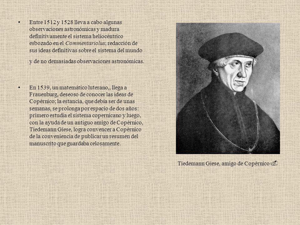 Entre 1512 y 1528 lleva a cabo algunas observaciones astronómicas y madura definitivamente el sistema heliocéntrico esbozado en el Commentariolus; red