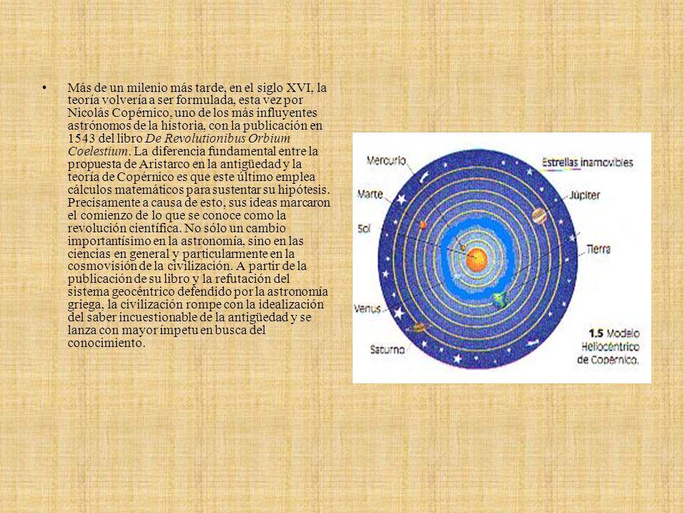 Más de un milenio más tarde, en el siglo XVI, la teoría volvería a ser formulada, esta vez por Nicolás Copérnico, uno de los más influyentes astrónomo