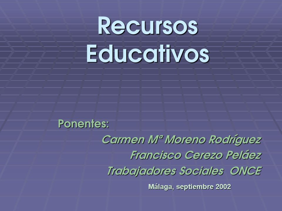 Ponentes: Ponentes: Carmen Mª Moreno Rodríguez Francisco Cerezo Peláez Trabajadores Sociales ONCE Recursos Educativos Málaga, septiembre 2002