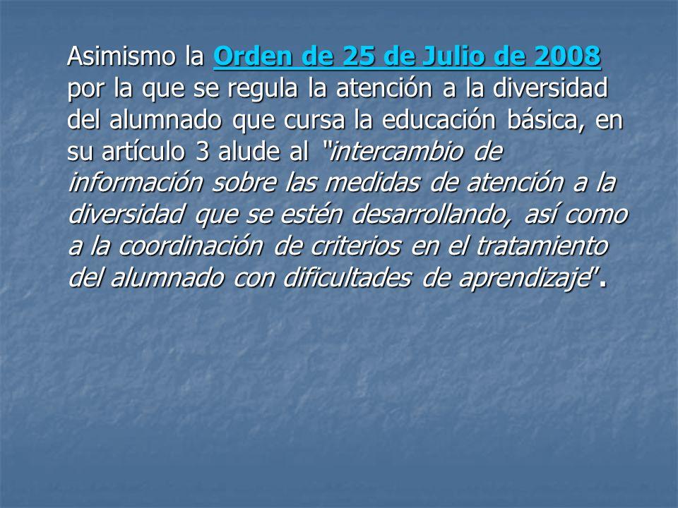 Asimismo la Orden de 25 de Julio de 2008 por la que se regula la atención a la diversidad del alumnado que cursa la educación básica, en su artículo 3