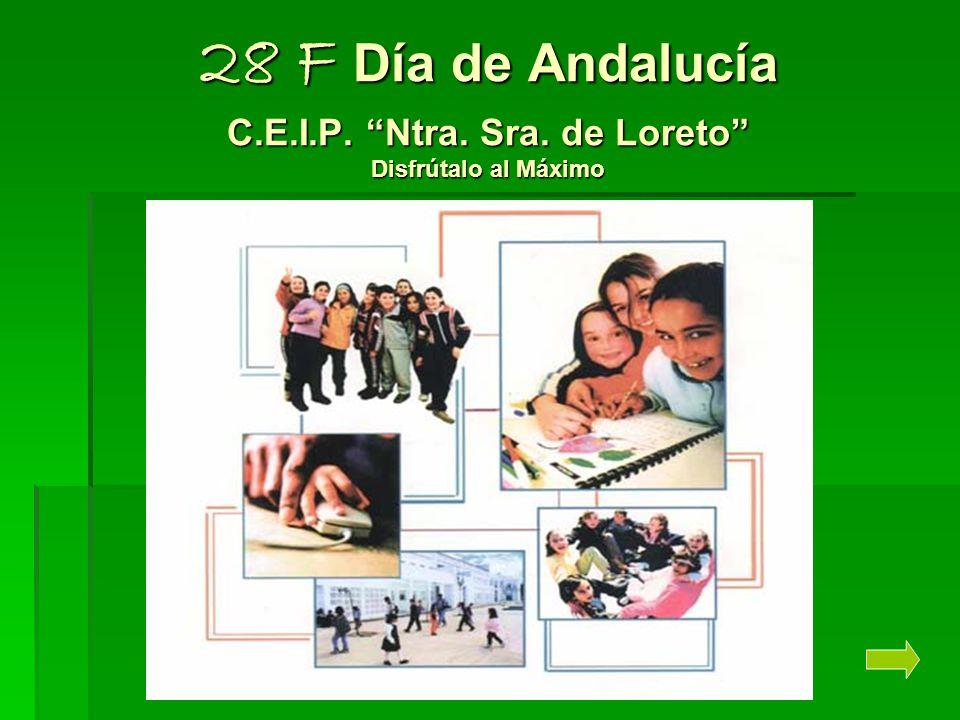 28 F Día de Andalucía C.E.I.P. Ntra. Sra. de Loreto Disfrútalo al Máximo