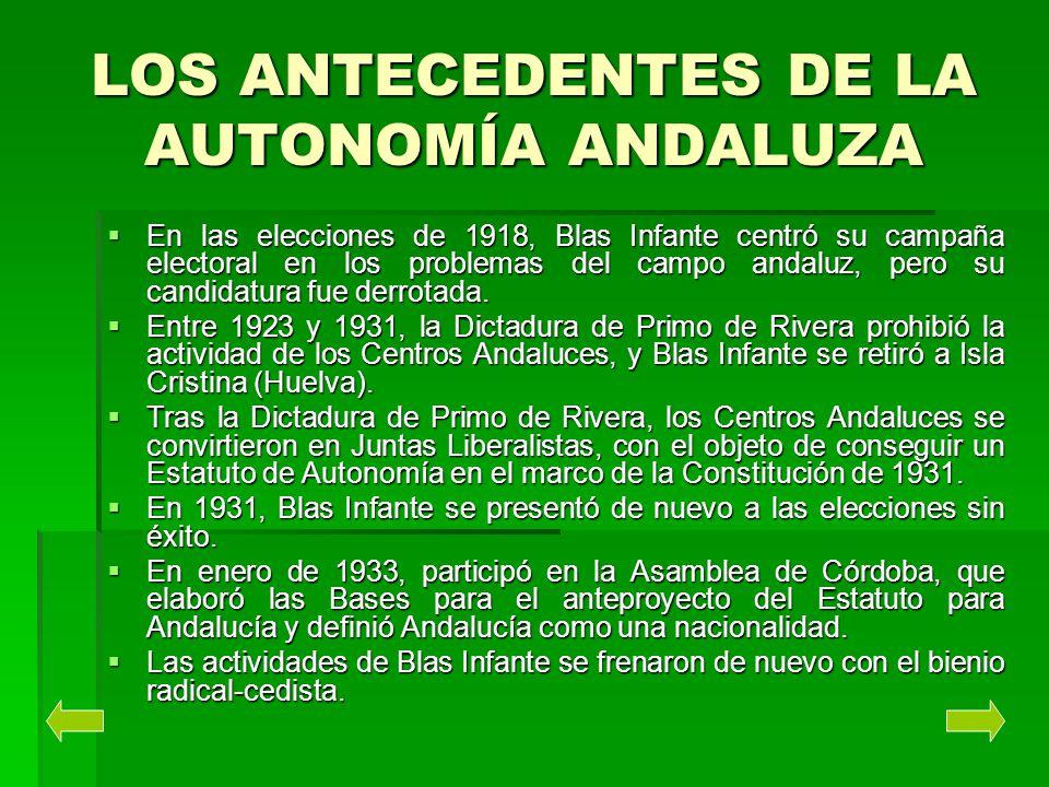 LOS ANTECEDENTES DE LA AUTONOMÍA ANDALUZA En las elecciones de 1918, Blas Infante centró su campaña electoral en los problemas del campo andaluz, pero