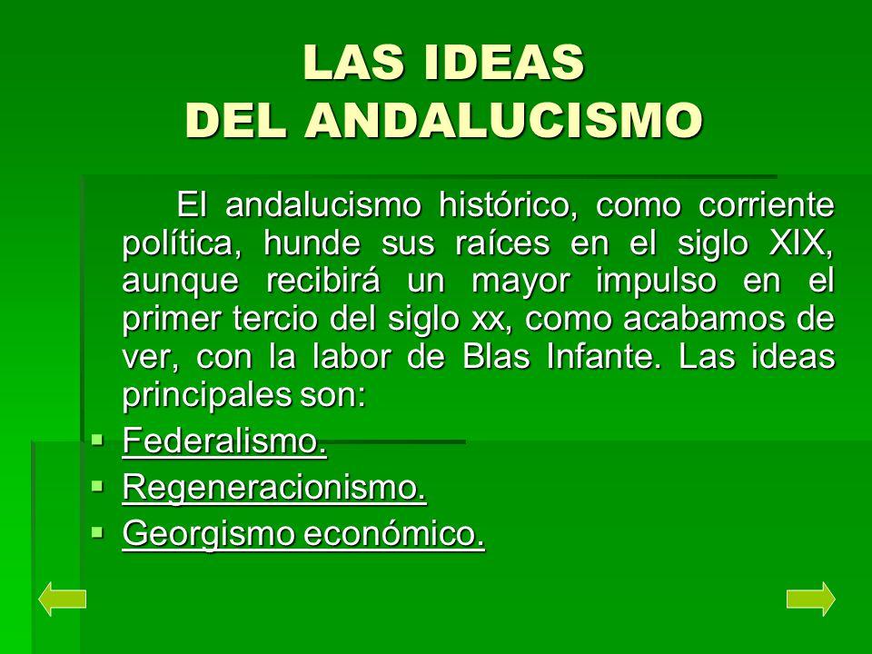 LAS IDEAS DEL ANDALUCISMO El andalucismo histórico, como corriente política, hunde sus raíces en el siglo XIX, aunque recibirá un mayor impulso en el