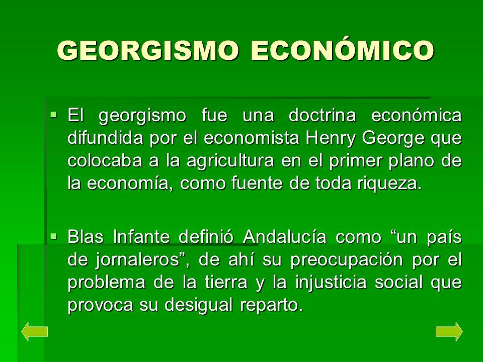 GEORGISMO ECONÓMICO El georgismo fue una doctrina económica difundida por el economista Henry George que colocaba a la agricultura en el primer plano