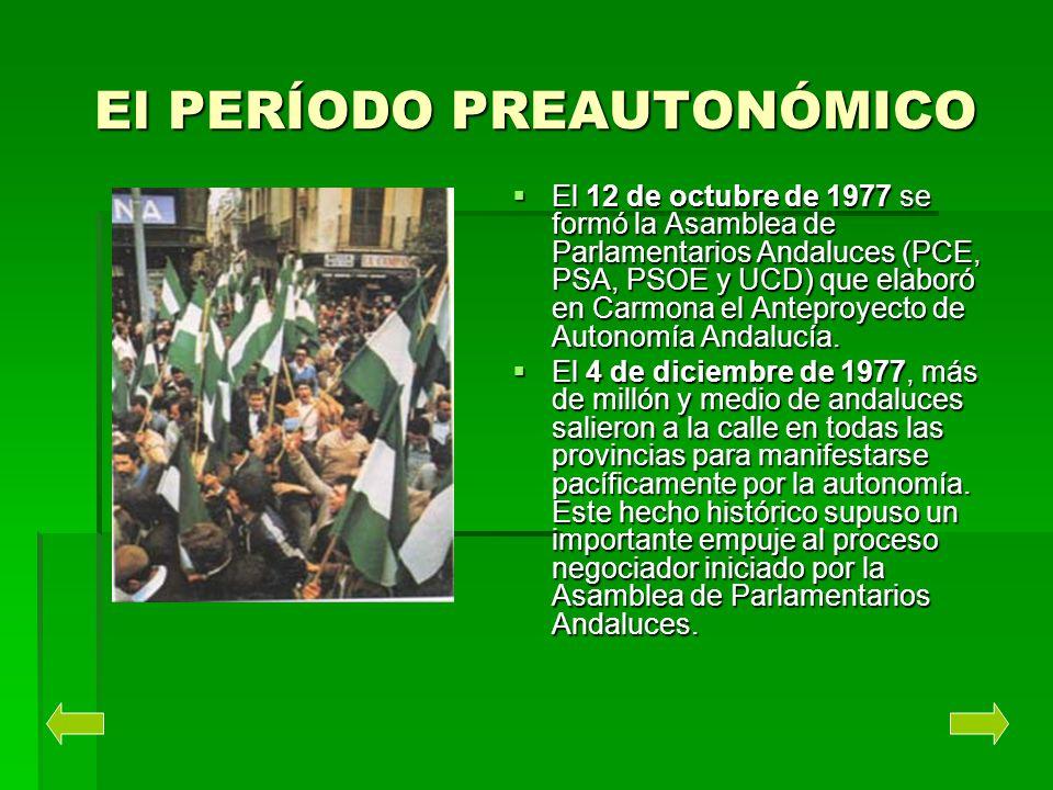 El PERÍODO PREAUTONÓMICO El 12 de octubre de 1977 se formó la Asamblea de Parlamentarios Andaluces (PCE, PSA, PSOE y UCD) que elaboró en Carmona el An