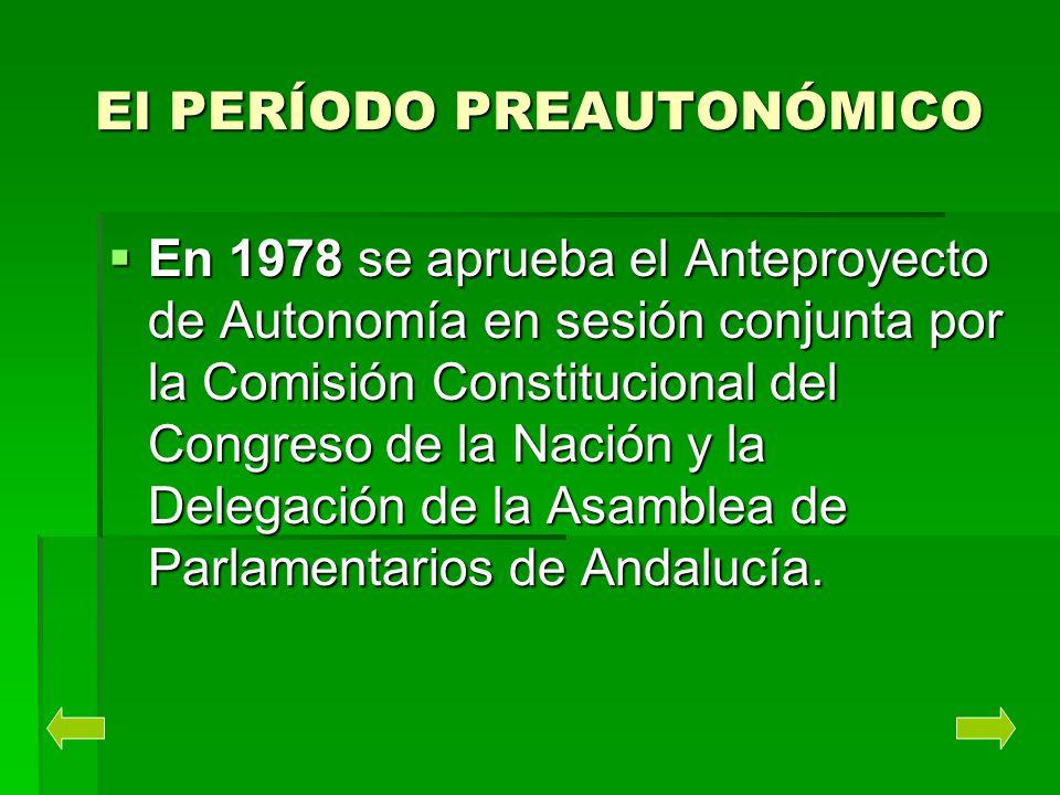 El PERÍODO PREAUTONÓMICO En 1978 se aprueba el Anteproyecto de Autonomía en sesión conjunta por la Comisión Constitucional del Congreso de la Nación y