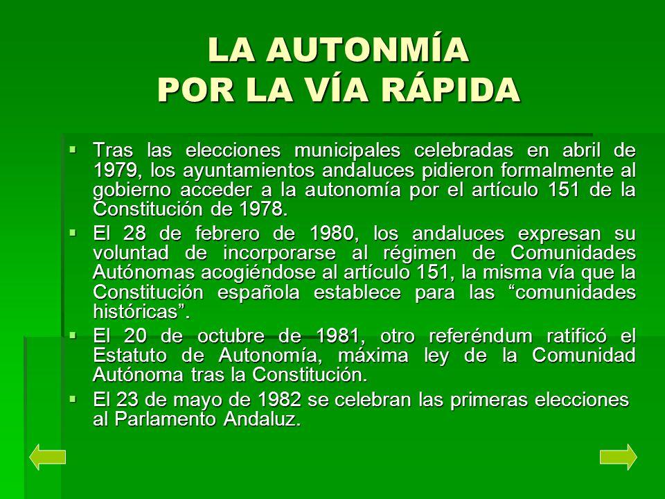 LA AUTONMÍA POR LA VÍA RÁPIDA Tras las elecciones municipales celebradas en abril de 1979, los ayuntamientos andaluces pidieron formalmente al gobiern