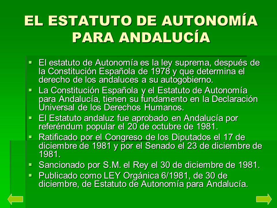 EL ESTATUTO DE AUTONOMÍA PARA ANDALUCÍA El estatuto de Autonomía es la ley suprema, después de la Constitución Española de 1978 y que determina el der