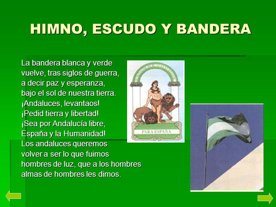 HIMNO, ESCUDO Y BANDERA La bandera blanca y verde vuelve, tras siglos de guerra, a decir paz y esperanza, bajo el sol de nuestra tierra. ¡Andaluces, l