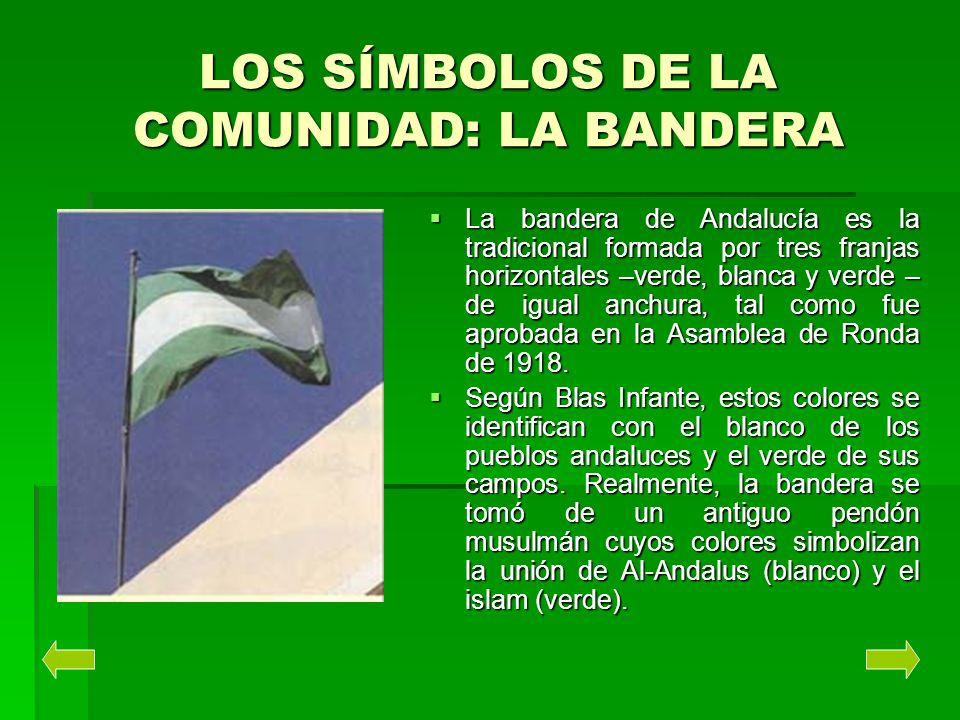 LOS SÍMBOLOS DE LA COMUNIDAD: LA BANDERA La bandera de Andalucía es la tradicional formada por tres franjas horizontales –verde, blanca y verde – de i