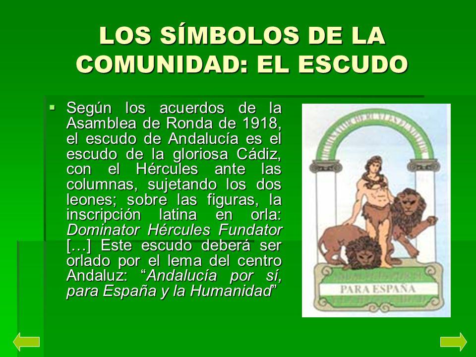 LOS SÍMBOLOS DE LA COMUNIDAD: EL ESCUDO Según los acuerdos de la Asamblea de Ronda de 1918, el escudo de Andalucía es el escudo de la gloriosa Cádiz,