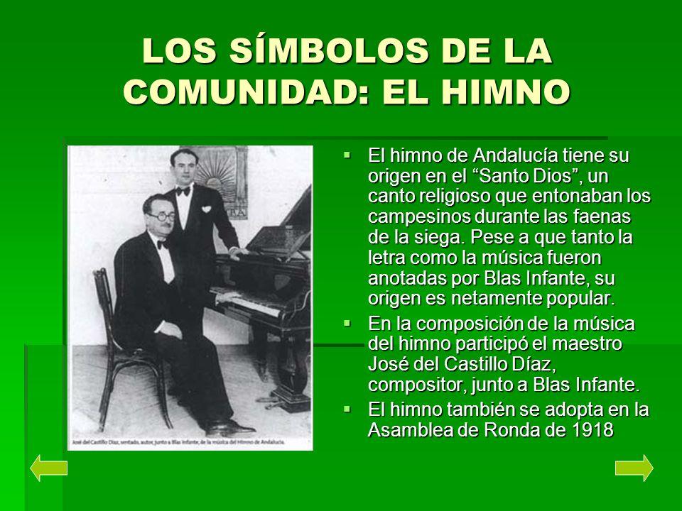 LOS SÍMBOLOS DE LA COMUNIDAD: EL HIMNO El himno de Andalucía tiene su origen en el Santo Dios, un canto religioso que entonaban los campesinos durante