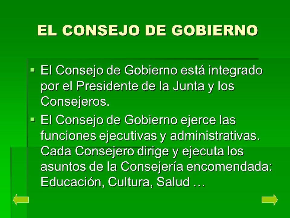 EL CONSEJO DE GOBIERNO El Consejo de Gobierno está integrado por el Presidente de la Junta y los Consejeros. El Consejo de Gobierno ejerce las funcion