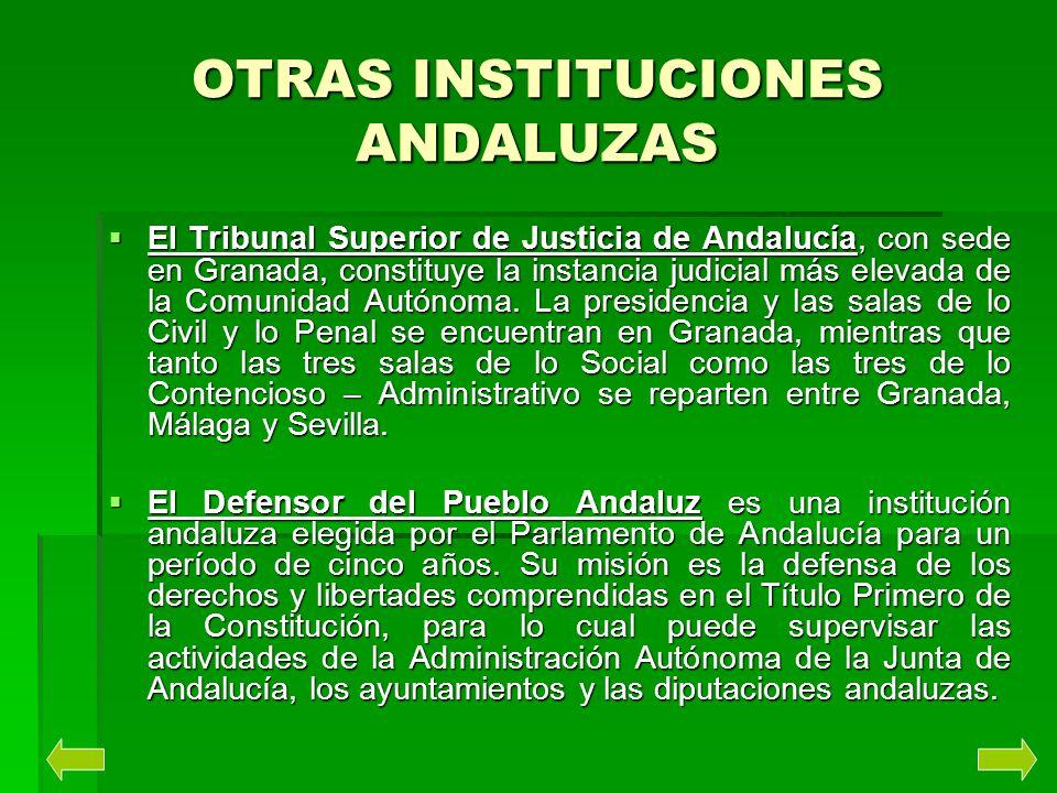 OTRAS INSTITUCIONES ANDALUZAS El Tribunal Superior de Justicia de Andalucía, con sede en Granada, constituye la instancia judicial más elevada de la C