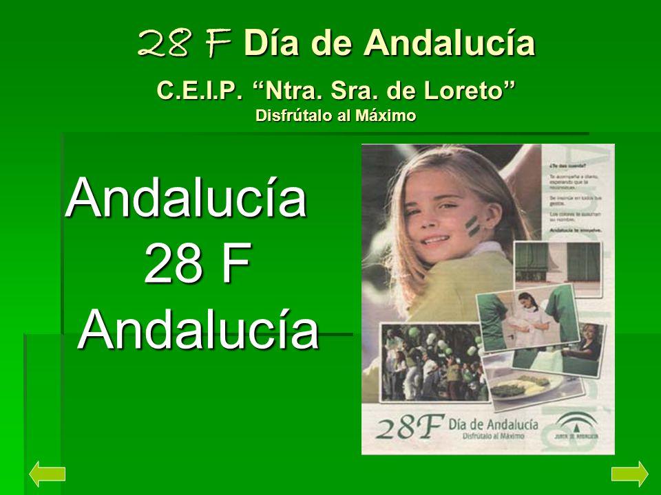 28 F Día de Andalucía C.E.I.P. Ntra. Sra. de Loreto Disfrútalo al Máximo Andalucía 28 F Andalucía