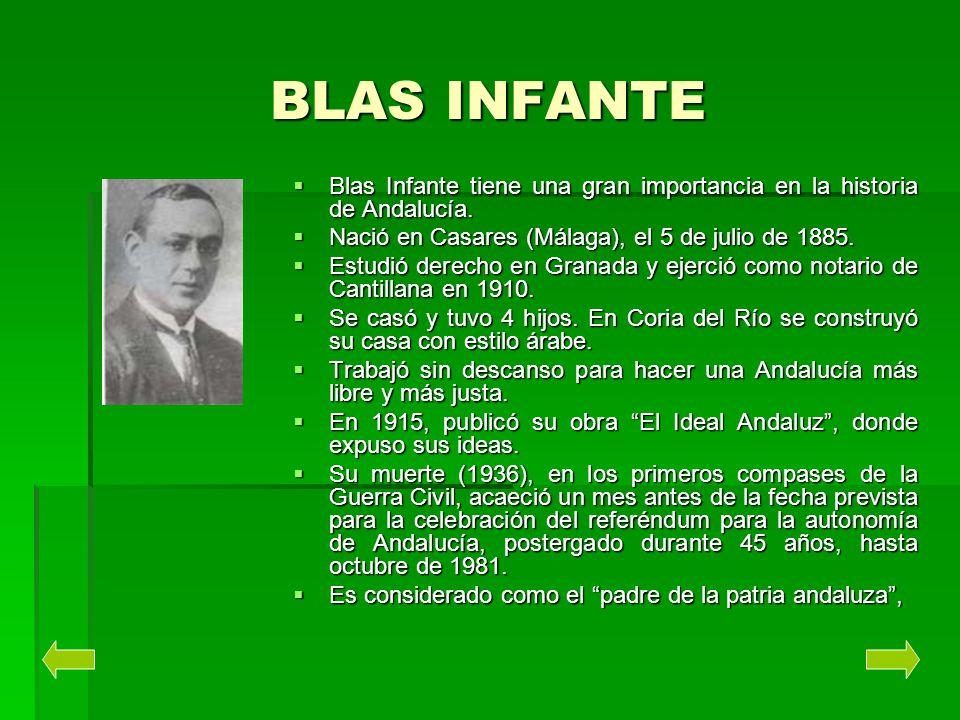 BLAS INFANTE Blas Infante tiene una gran importancia en la historia de Andalucía. Blas Infante tiene una gran importancia en la historia de Andalucía.