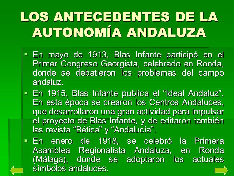 LOS ANTECEDENTES DE LA AUTONOMÍA ANDALUZA En las elecciones de 1918, Blas Infante centró su campaña electoral en los problemas del campo andaluz, pero su candidatura fue derrotada.