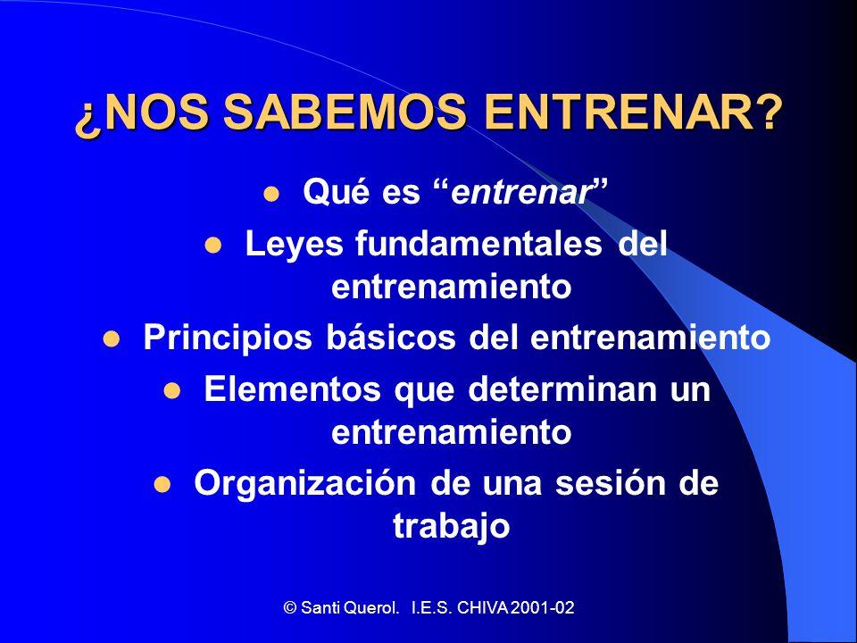 © Santi Querol.I.E.S. CHIVA 2001-02 ¿Qué es entrenar.