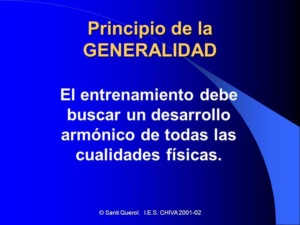 © Santi Querol. I.E.S. CHIVA 2001-02 Principio de la GENERALIDAD El entrenamiento debe buscar un desarrollo armónico de todas las cualidades físicas.