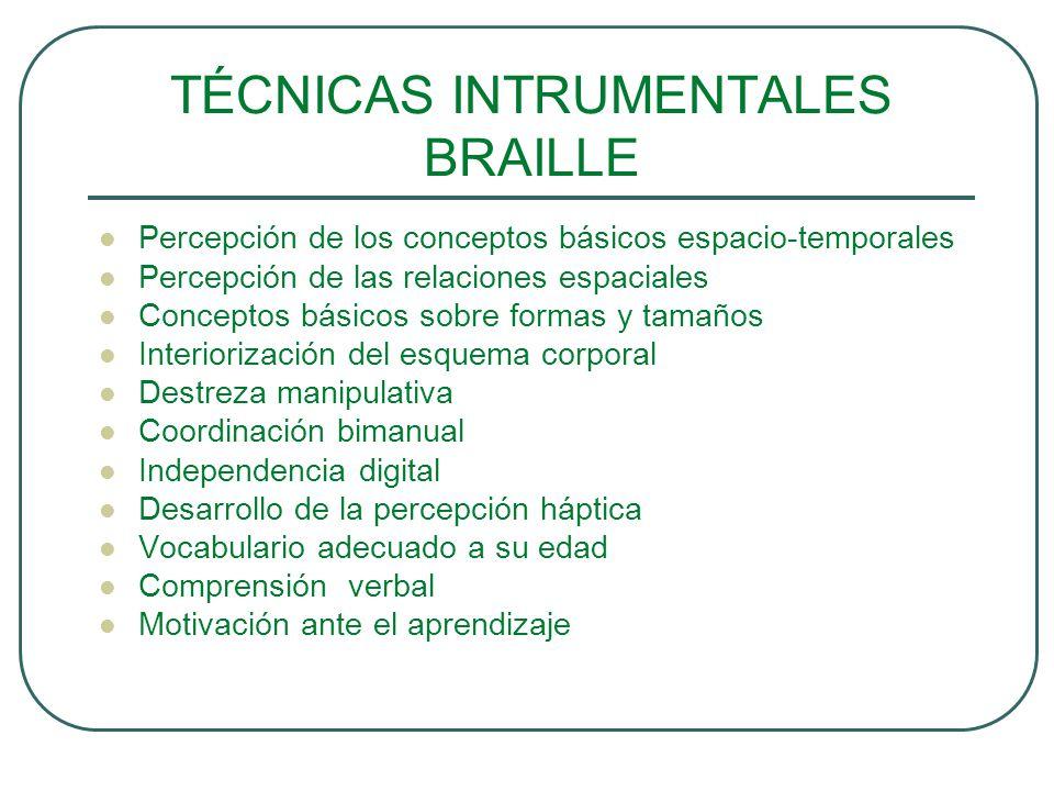 TÉCNICAS INTRUMENTALES BRAILLE Percepción de los conceptos básicos espacio-temporales Percepción de las relaciones espaciales Conceptos básicos sobre