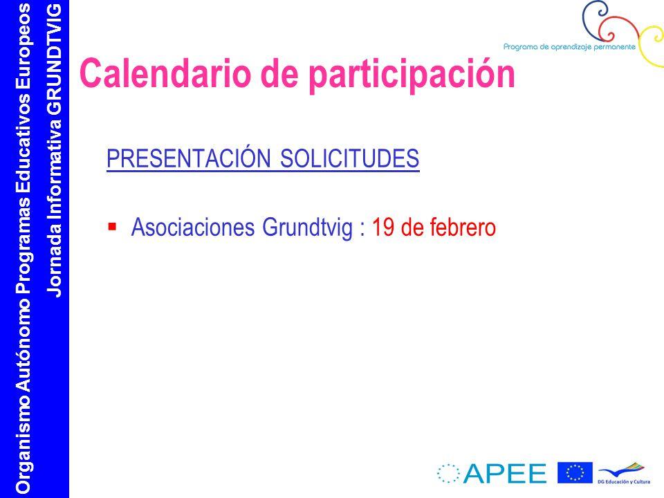 Organismo Autónomo Programas Educativos Europeos Jornada Informativa GRUNDTVIG Calendario de participación PRESENTACIÓN SOLICITUDES Asociaciones Grundtvig : 19 de febrero