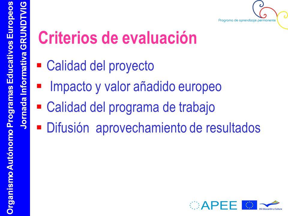 Organismo Autónomo Programas Educativos Europeos Jornada Informativa GRUNDTVIG Criterios de evaluación Calidad del proyecto Impacto y valor añadido europeo Calidad del programa de trabajo Difusión aprovechamiento de resultados