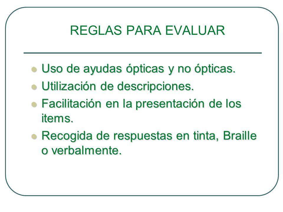 REGLAS PARA EVALUAR Uso de ayudas ópticas y no ópticas. Uso de ayudas ópticas y no ópticas. Utilización de descripciones. Utilización de descripciones