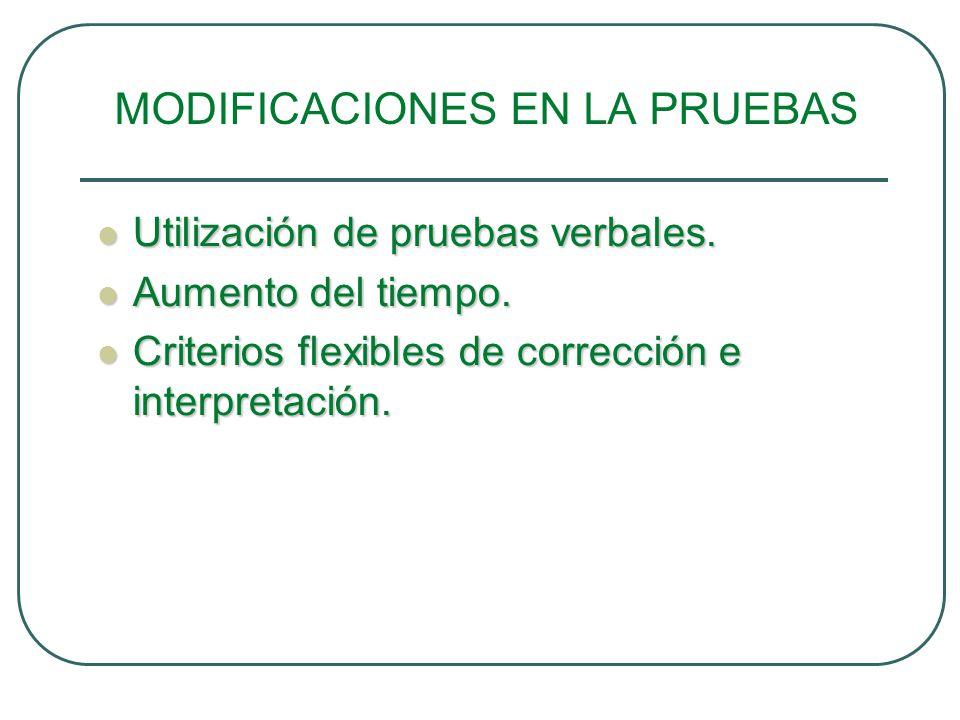 MODIFICACIONES EN LA PRUEBAS Utilización de pruebas verbales. Utilización de pruebas verbales. Aumento del tiempo. Aumento del tiempo. Criterios flexi