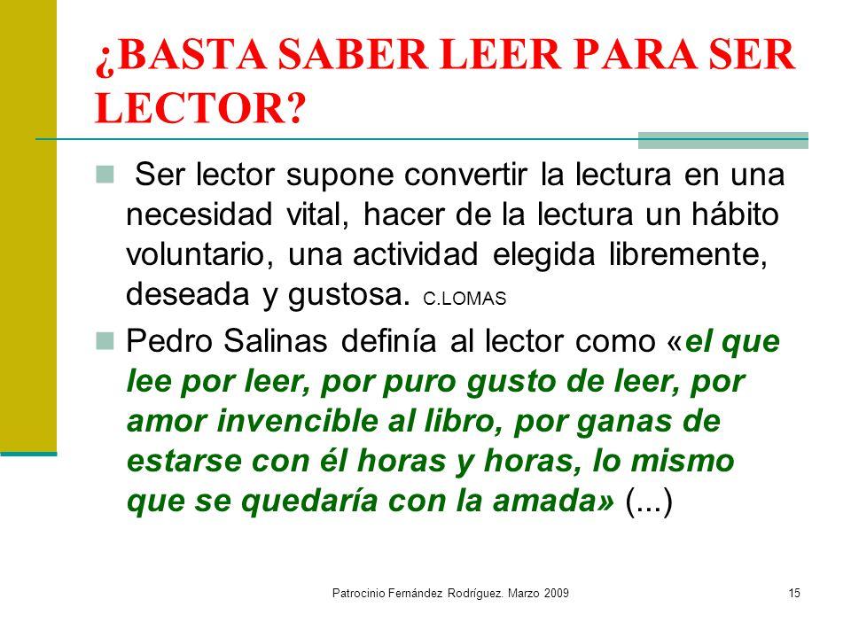 Patrocinio Fernández Rodríguez.Marzo 200915 ¿BASTA SABER LEER PARA SER LECTOR.