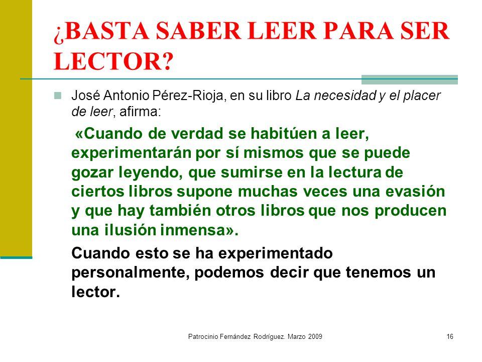 Patrocinio Fernández Rodríguez.Marzo 200916 ¿BASTA SABER LEER PARA SER LECTOR.