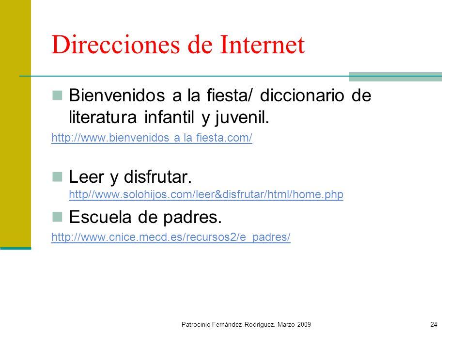 Patrocinio Fernández Rodríguez. Marzo 200924 Direcciones de Internet Bienvenidos a la fiesta/ diccionario de literatura infantil y juvenil. http://www