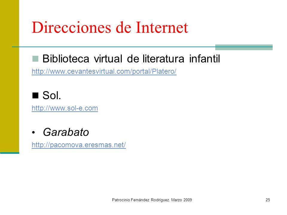 Patrocinio Fernández Rodríguez. Marzo 200925 Direcciones de Internet Biblioteca virtual de literatura infantil http://www.cevantesvirtual.com/portal/P