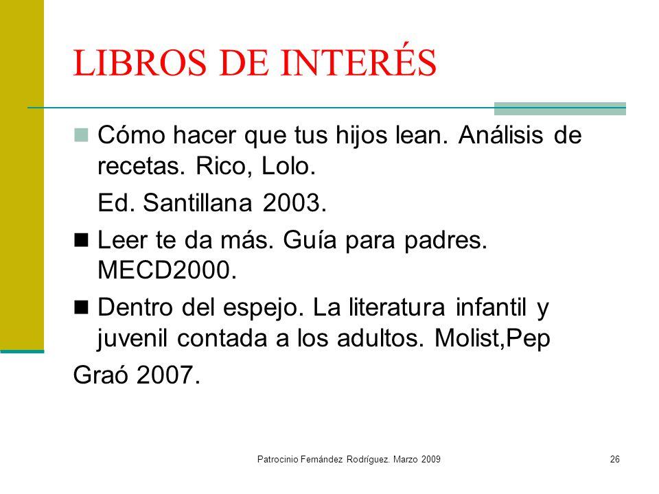 Patrocinio Fernández Rodríguez. Marzo 200926 LIBROS DE INTERÉS Cómo hacer que tus hijos lean. Análisis de recetas. Rico, Lolo. Ed. Santillana 2003. Le