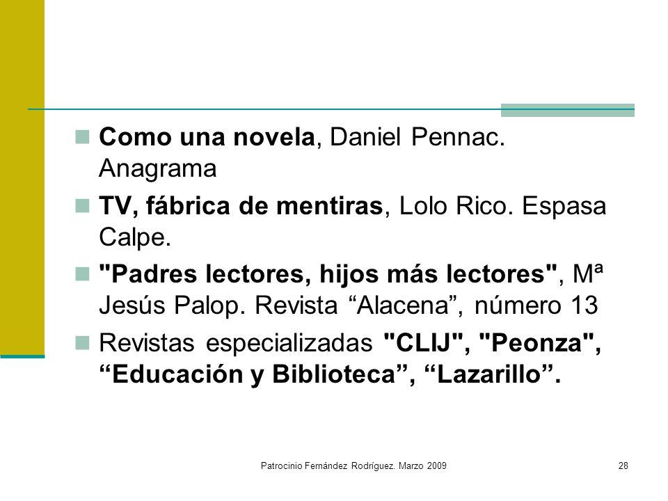 Patrocinio Fernández Rodríguez. Marzo 200928 Como una novela, Daniel Pennac. Anagrama TV, fábrica de mentiras, Lolo Rico. Espasa Calpe.