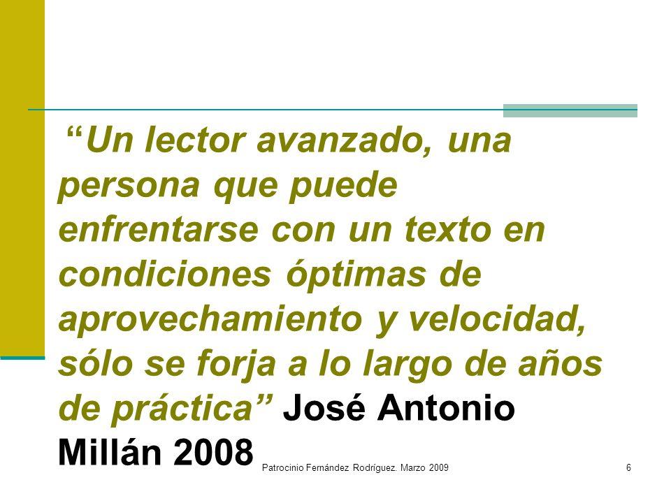 Patrocinio Fernández Rodríguez. Marzo 20096 Un lector avanzado, una persona que puede enfrentarse con un texto en condiciones óptimas de aprovechamien