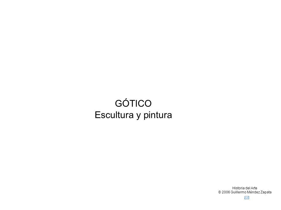 Historia del Arte © 2006 Guillermo Méndez Zapata GÓTICO Escultura y pintura